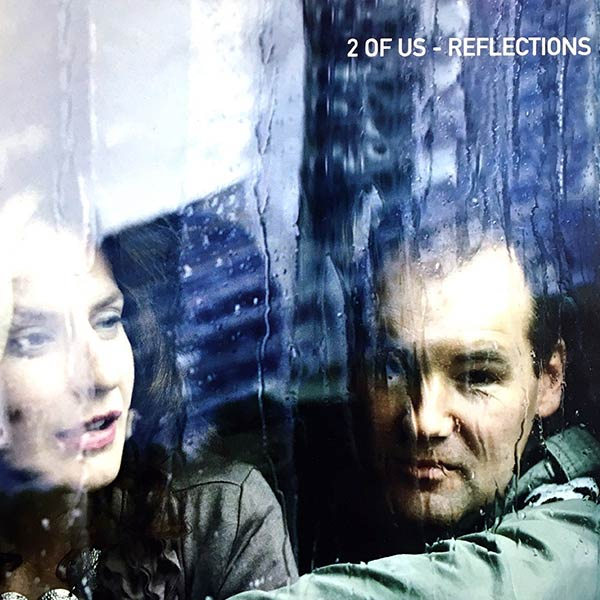 2 OF US : Reflections