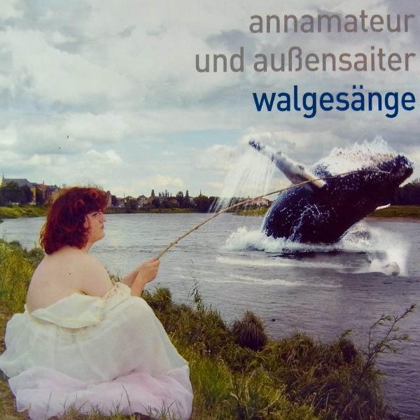 ANNAMATEUR UND AUßENSAITER : Walgesänge
