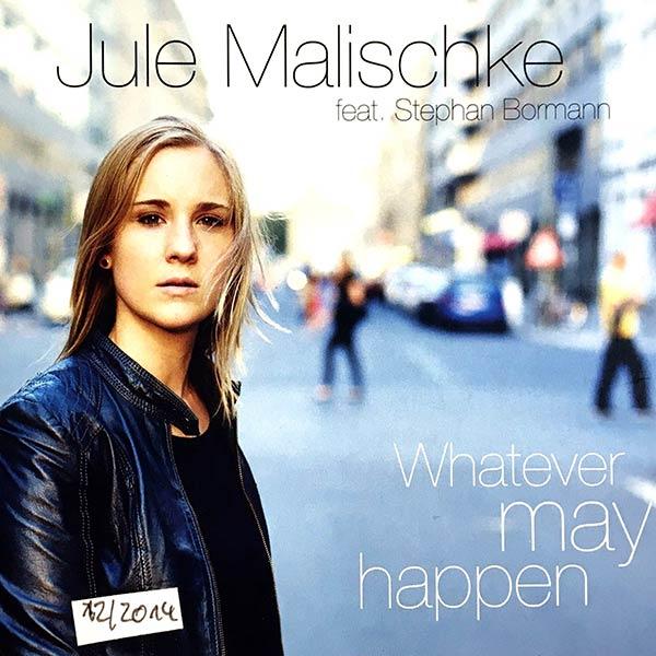 JULE MALISCHKE : Whatever may happen