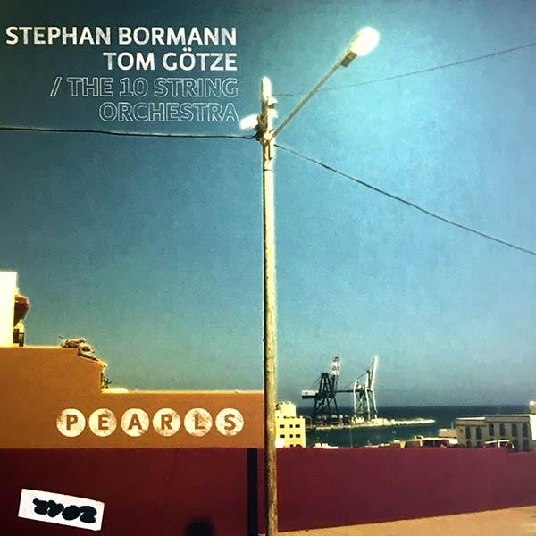 STEPHAN BORMANN, TOM GÖTZE / THE 10 STRING ORCHESTRA : Pearls