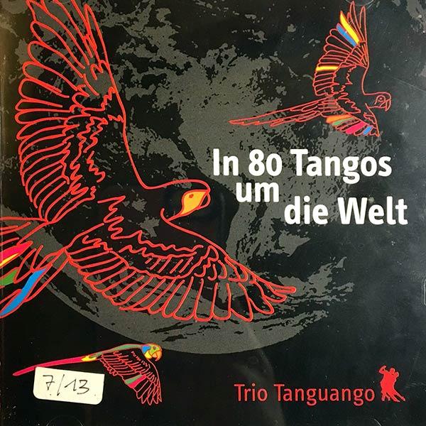TRIO TANGUANGO : In 80 tangos um die welt
